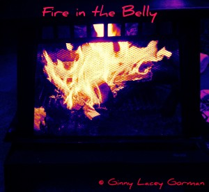 Fire in the Belly Works Every Time!
